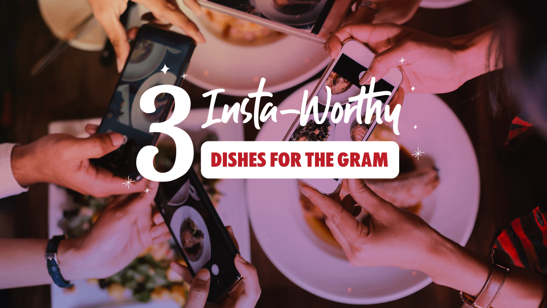 Insta-worthy dishes - do it for the gram 7