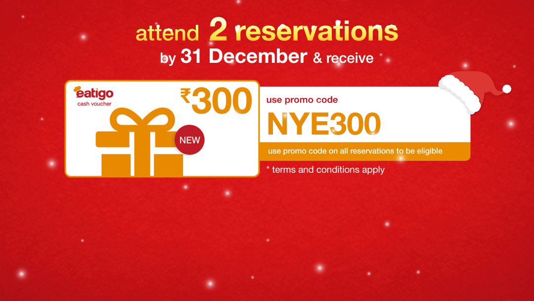 Use promo code NYE300 and attend 2 reservations by 31st December to get ₹300 eatigo cash voucher! 4