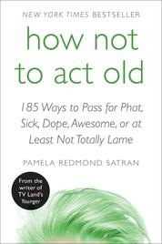 Cover How Not to Act Old oleh