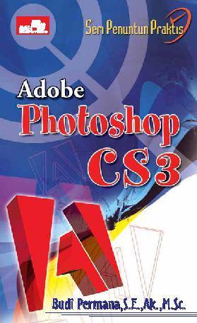 Seri Penuntun Praktis: Adobe Photoshop CS3 by Cover