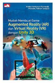 Cover Mudah Membuat Game Augmented Reality (AR) dan Virtual Reality (VR) dengan Unity 3D oleh