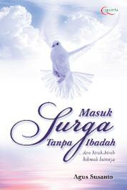 Cover Masuk Surga Tanpa Ibadah oleh