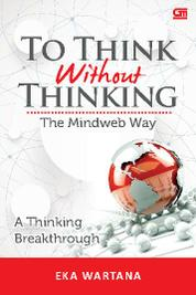 Cover To Think Without Thinking The Mindweb Way: A Thinking Breakthrough oleh