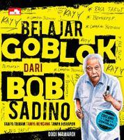 Belajar Goblok dari Bob Sadino (Edisi Baru yang Disempurnakan)