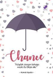 Chance : Hiduplah dengan Bahagia Meski Tanpa Aku