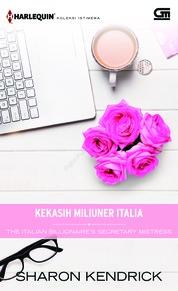 Cover Harlequin Koleksi Istimewa: Kekasih Miliuner Italia (The Italian Billionaire's Secretary Mistress) oleh Sharon Kendrick