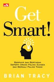 GET SMART Berpikir dan Bertindak Seperti Orang Paling Sukses dan Bergaji Paling Tinggi