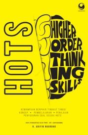 Cover HOTS - Kemampuan Berpikir Tingkat Tinggi: Konsep, Pembelajaran, Penilaian, dan Soal-Soal oleh