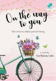 On the Way to You : Dan Cinta itu Takkan Pernah Hilang by Cover