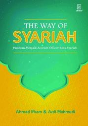 Cover The Way of Syariah: Panduan Menjadi Account Officer Bank Syariah oleh