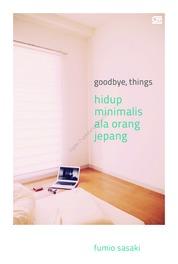 Goodbye, Things: Hidup Minimalis ala Orang Jepang by Fumio Sasaki Cover