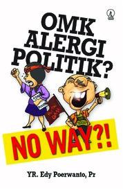 Cover OMK, Alergi Politik? No Way?! oleh