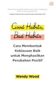 Good Habits, Bad Habits: Cara Membentuk Kebiasaan Baik untuk Menghasilkan Perubahan Positif