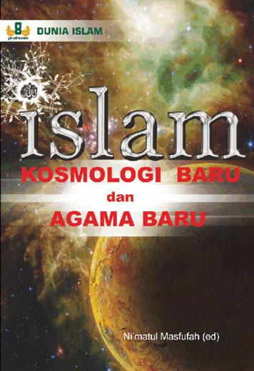Cover ISLAM, KOSMOLOGI BARU dan AGAMA BARU oleh