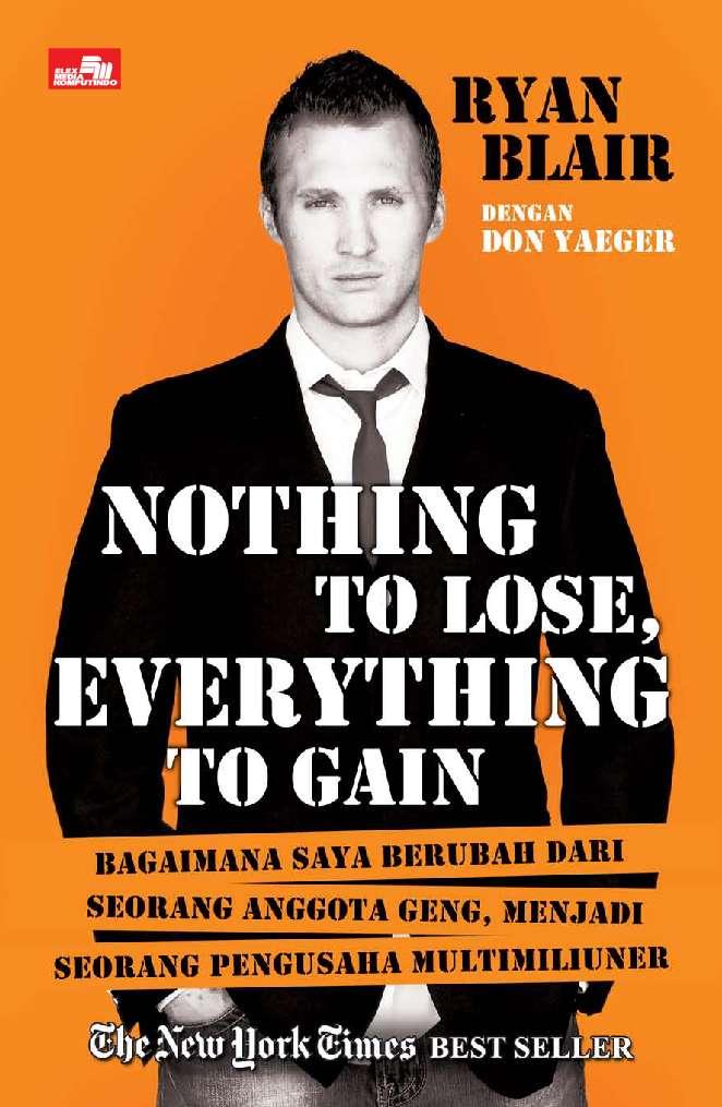Nothing To Lose Everything To Gain Book By Ryan Blair Gramedia Digital