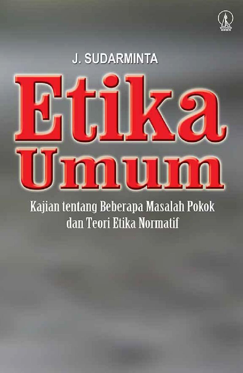 Etika Umum: Kajian tentang Beberapa Masalah Pokok dan Teori Etika Normatif