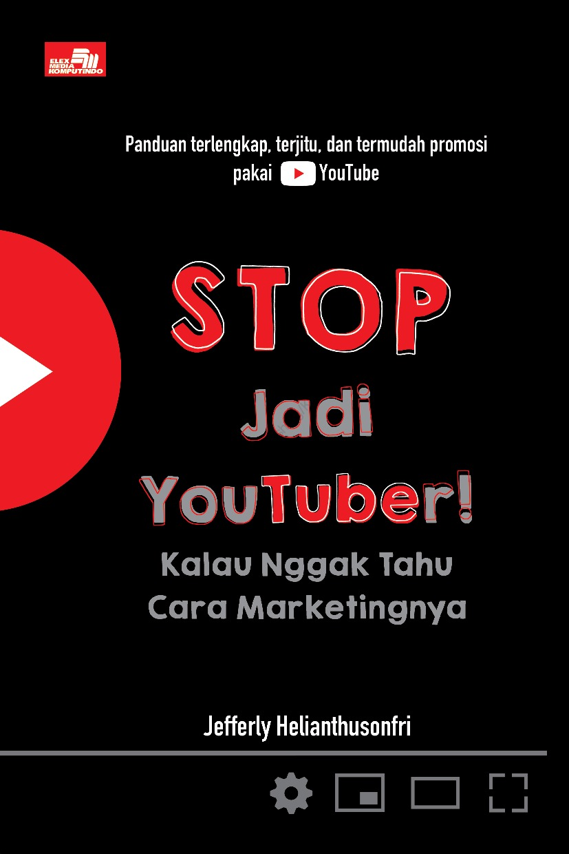 Jual Buku Stop Jadi Youtuber Kalau Nggak Tahu Cara Marketingnya Oleh Jefferly Helianthusonfri Gramedia Digital Indonesia
