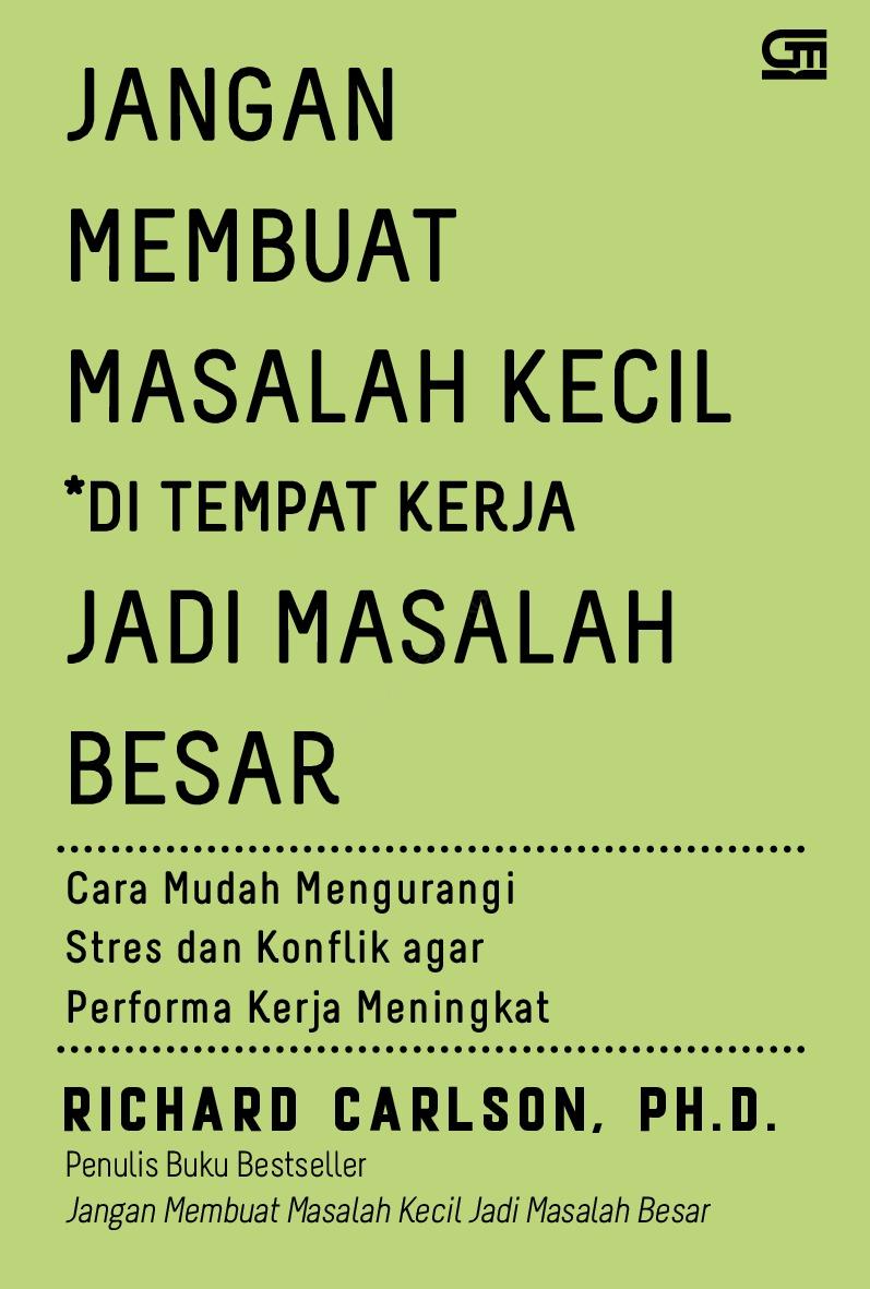Jual Buku Jangan Membuat Masalah Kecil Di Tempat Kerja Jadi Masalah Besar Oleh Richard Carlson Ph D Gramedia Digital Indonesia