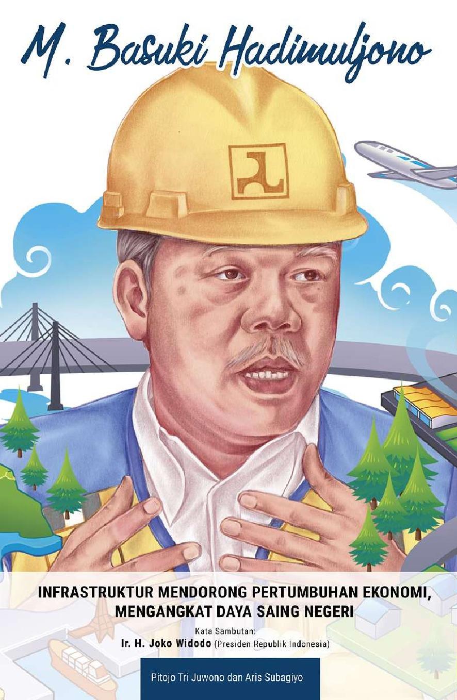 M. Basuki Hadimuljono Infrastruktur Mendorong Pertumbuhan Ekonomi, Mengangkat Daya Saing Negeri