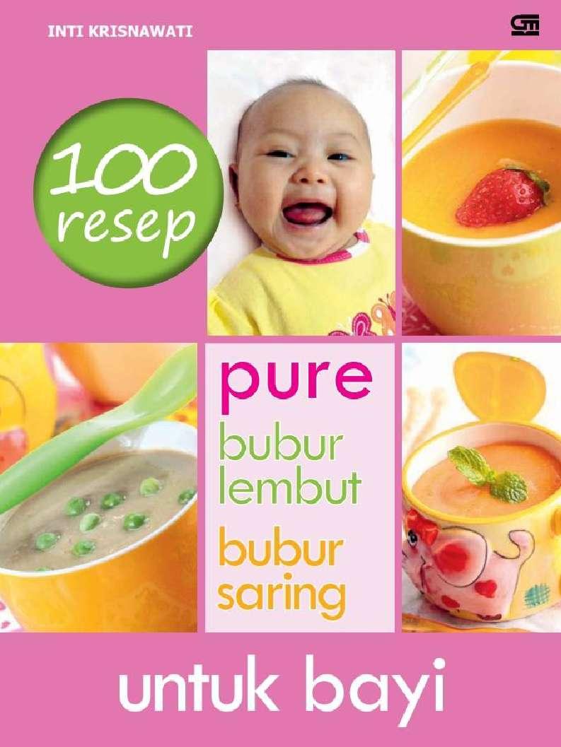 Jual Buku 100 Resep Pure Bubur Lembut Bubur Saring Untuk Bayi Oleh Inti Krisnawati Gramedia Digital Indonesia