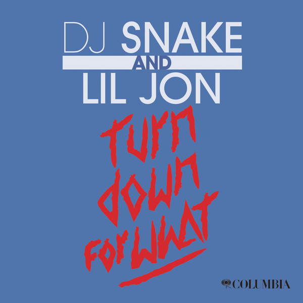 DJ Snake- Turn Down for What? (feat. Lil Jon)
