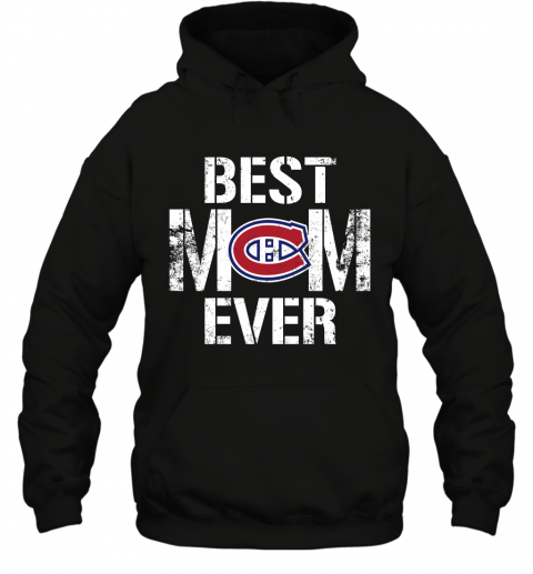 Best Montreal Canadiens Mom Ever For Mother's Day Shirt Hoodie