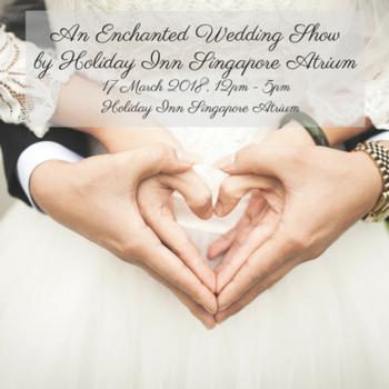 An Enchanting Wedding Show - By Holiday Inn Singapore Atrium