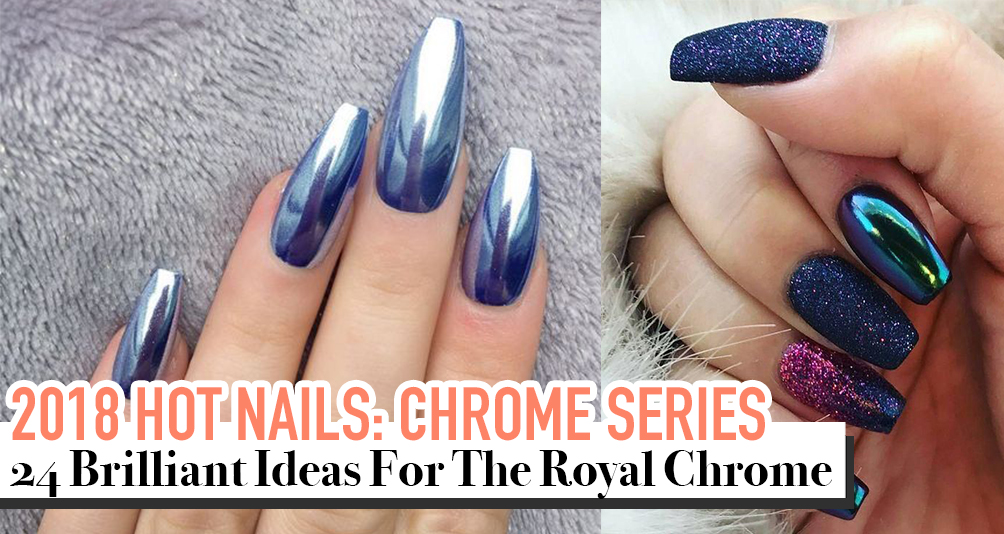 2018 Hot Nails: 24 Cool Designs From The Royal Chrome Series