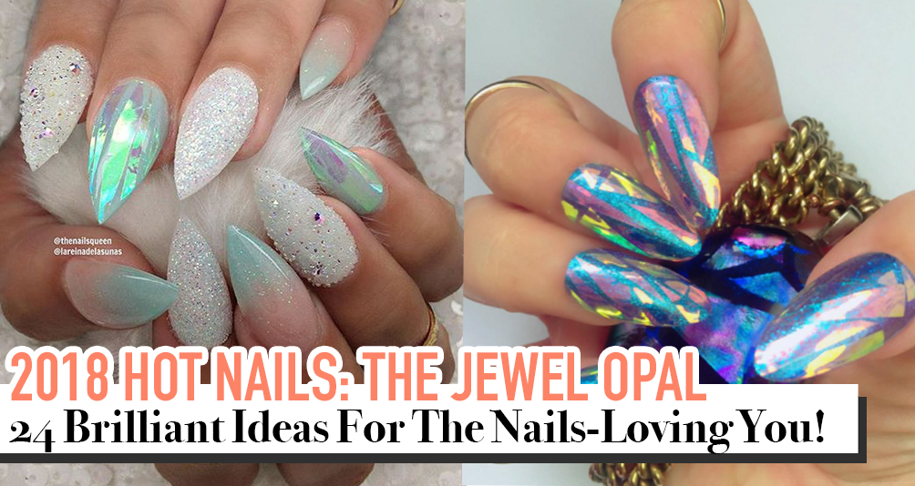 2018 Hot Nails:  24 Cool Designs From The Jewel Opal Series