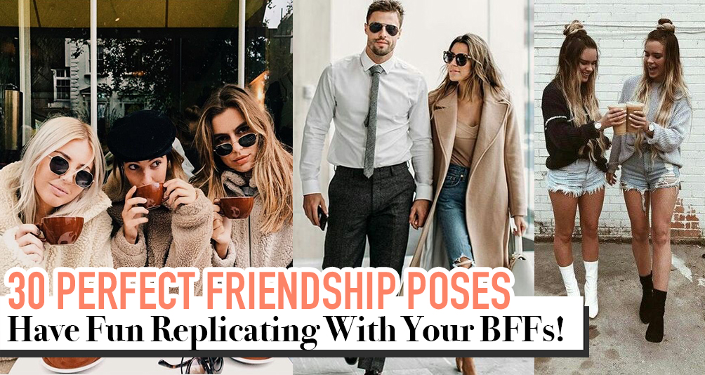 Wasting Time Not Knowing How To Pose? These 30 Poses Are Fun To Replicate With Your BFFs & Friends!