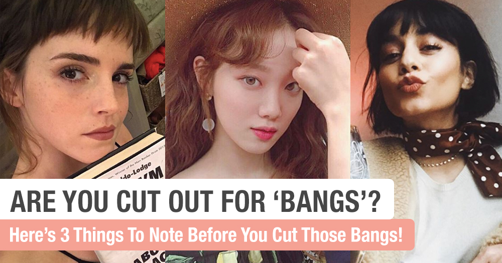 Thinking Of Cutting Bangs? Here's 3 Things You Die Die Must Fulfil Before You Can Rock Those Bangs