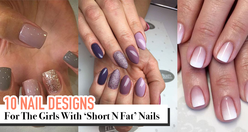 These 10 Nail Designs Are For The Girls With 'Short And Fat' Nails
