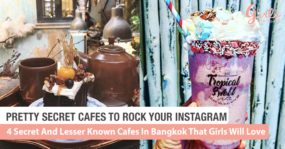 4 Secret And Lesser Known Cafes In Bangkok That Girls Will Love!