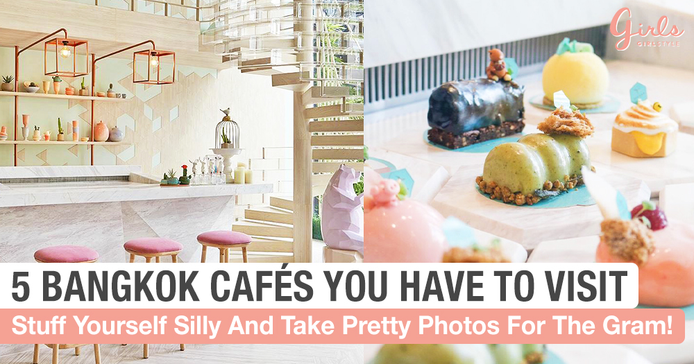 5 Bangkok Cafés To Visit in 2019 That All Foodies Will Love!