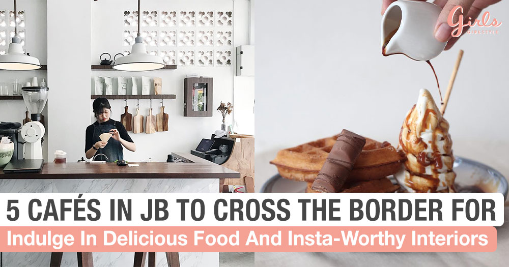 5 Of Johor Bahru's Instagrammable Cafés That You Won't Want To Miss