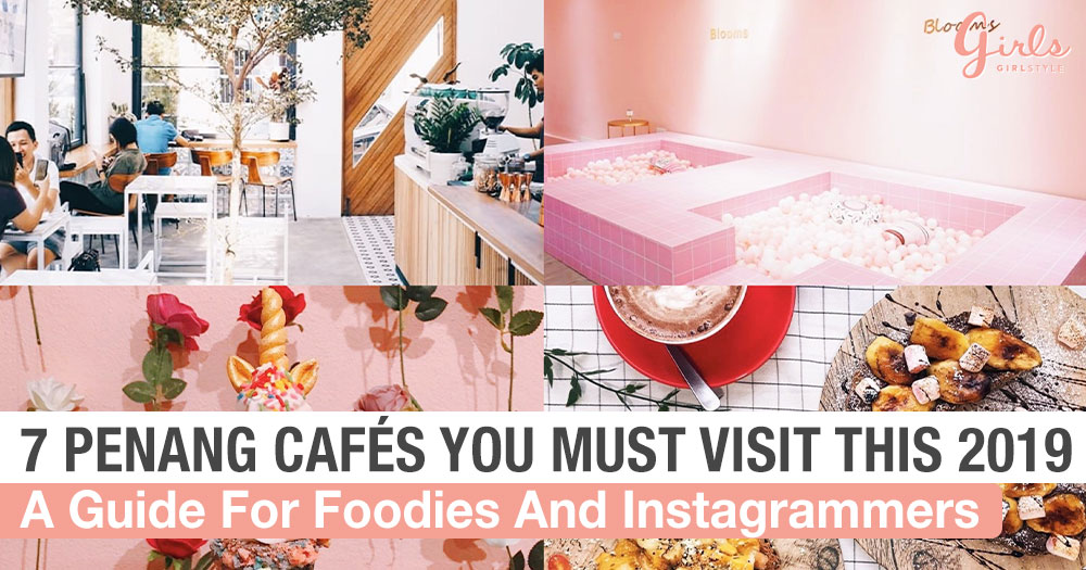 7 Must-Visit Penang Cafés That Foodies And Instagrammers Will Love