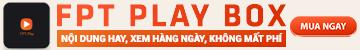 Vì sao có thể khẳng định FPT Play Box là chiếc Android TV hoàn hảo cho người Việt?