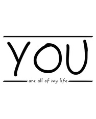 YOU are all of my life