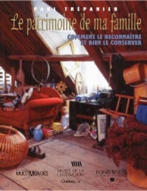 Le patrimoine de ma famille : comment le reconnaître et bien le conserver by Paul Trépanier from De Marque in Français category