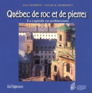 Québec de roc et de pierres: la capitale en architecture by Luc Noppen from De Marque in Français category