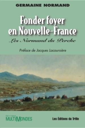 Fonder foyer en Nouvelle-France : les Normand du Perche by Germaine Normand from De Marque in Français category