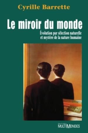Le miroir du monde: évolution par sélection naturelle et mystère de la nature humaine by Cyrille Barrette from De Marque in Français category