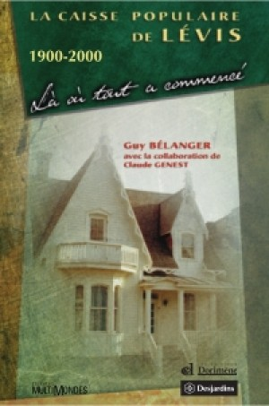 La Caisse populaire de Lévis 1900-2000: là où tout a commencé by Guy Bélanger from  in  category