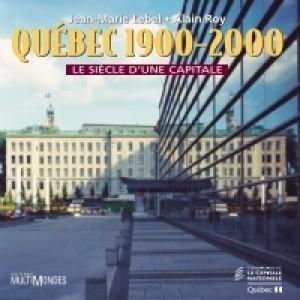 Québec, 1900-2000 : le siècle d'une capitale by Jean-Marie Lebel from De Marque in Français category