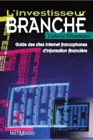 L'investisseur branché : guide des sites Internet francophones d'information financière by Ludovic Hirtzmann from  in  category