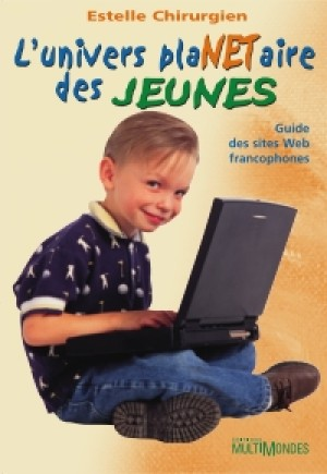 L'univers plaNETaire des jeunes : guide des sites Web francophones by Estelle Chirurgien from De Marque in Français category