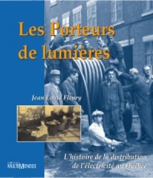 Les porteurs de lumières : l'histoire de la distribution de l'électricité au Québec by Jean Louis Fleury from De Marque in Français category