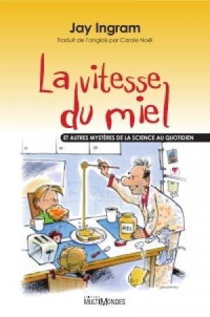 La vitesse du miel et autres mystères de la science au quotidien by Jay Ingram from De Marque in Français category