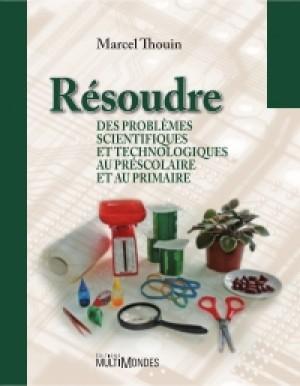 Résoudre des problèmes scientifiques et technologiques au préscolaire et au primaire by Marcel Thouin from De Marque in Français category