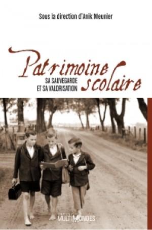 Le patrimoine scolaire : sa sauvegarde et sa valorisation by Anik Meunier from De Marque in Français category
